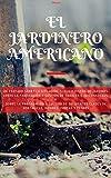 EL JARDINERO AMERICANO : UN TRATADO SOBRE LA SITUACIÓN, SUELO Y DISEÑO DE JARDINES, SOBRE LA FABRICACIÓN Y GESTIÓN DE CANALES E INVERNADEROS; (English Edition)