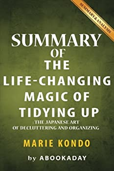 Summary of The Life-Changing Magic of Tidying Up   The Japanese Art of Decluttering and Organizing  by Marie Kondo   Summary & Analysis