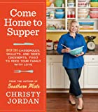 Come Home to Supper: Over 200 Casseroles, Skillets, and Sides (Desserts, Too!)--to Feed Your Family...