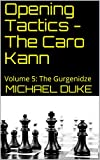 Opening Tactics - The Caro Kann: Volume 5: The Gurgenidze-Duke, Michael