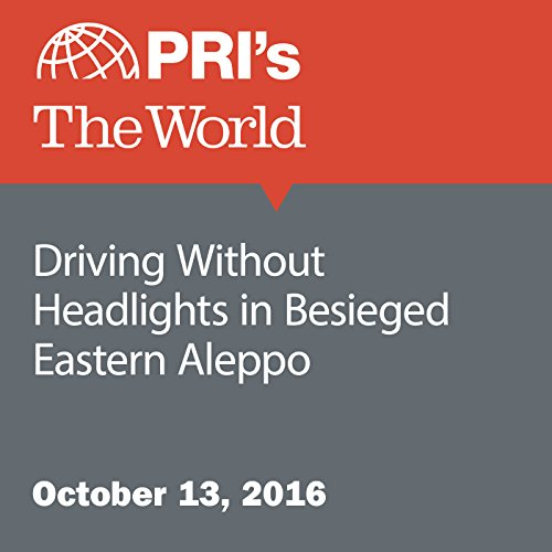 Driving Without Headlights in Besieged Eastern Aleppo audiobook cover art