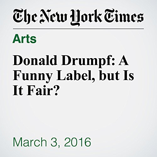 Donald Drumpf: A Funny Label, but Is It Fair? cover art