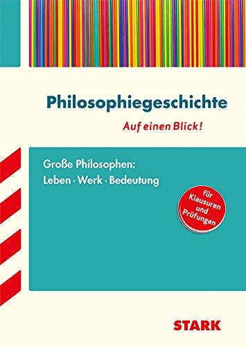 STARK Philosophiegeschichte - auf einen Blick! Große Philosophen: Leben, Werk, Bedeutung