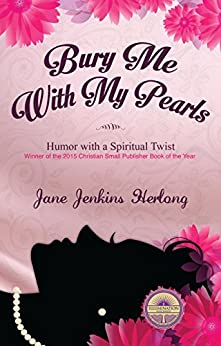 Bury Me with My Pearls: Humor With a Spiritual Twist by [Jane Jenkins Herlong]