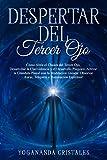 Despertar del Tercer Ojo: Cómo Abrir el Chakra del Tercer Ojo, Desarrollar la Clarividencia y el Desarrollo Psíquico. Activar la Glándula Pineal con la Meditación Guiada: Observar Auras y Telepatía
