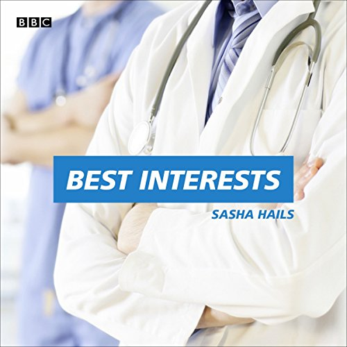 Best Interests     A BBC Radio 4 dramatisation              By:                                                                                                                                 Sasha Hails                               Narrated by:                                                                                                                                 Peter Polycarpou,                                                                                        Gerard McDermott,                                                                                        Jonathan Forbes Forbes,                   and others                 Length: 43 mins     Not rated yet     Overall 0.0