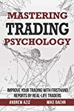 Mastering Trading Psychology: Improve Your Trading with Firsthand Reports by Real-Life Traders