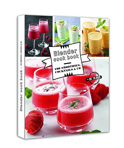 Blender cook book 100 smoothies, cocktails &co (French Edition)