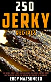 250 Jerky Recipes: Beef Jerky, Turkey Jerky, Chicken Jerky, Deer Jerky, and Pork Jerky. Easy Seasoning Recipes for Smoking, Dehydrator, or Oven Jerky