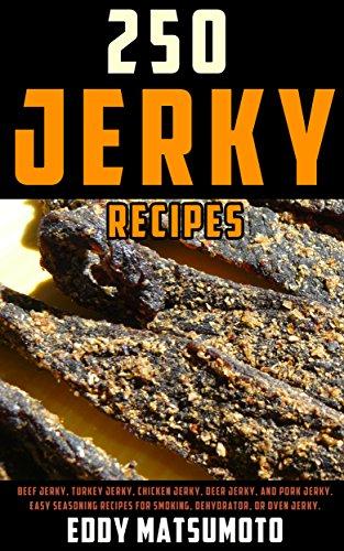 250 Jerky Recipes: Beef Jerky, Turkey Jerky, Chicken Jerky, Deer Jerky, and Pork Jerky. Easy Seasoning Recipes for Smoking, Dehydrator, or Oven Jerky (English Edition)