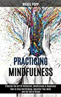 Practicing Mindfulness: How to Stop Overthinking, Declutter Your Mind and Get Rid of Stress (Practice the Art of Reflection, Mindfulness & Happiness)