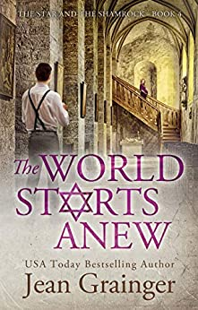 The World Starts Anew: The Star and the Shamrock Series - Book 4 by [Jean Grainger]