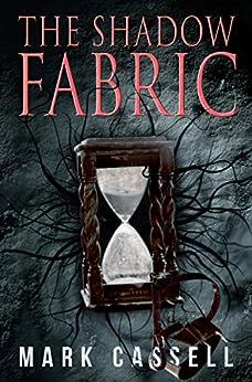 The Shadow Fabric: a supernatural thriller (dark fantasy horror) by [Mark Cassell]