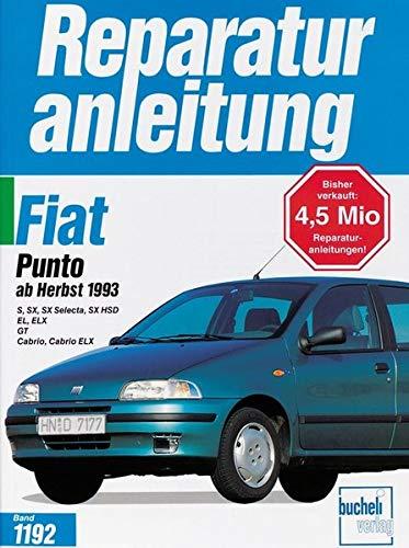 Fiat Punto ab Herbst 1993: S/SX/SX Selecta/SX HSD/EL/ELX/GT/Cabrio/Cabrio ELX // Reprint der 1. Auflage 1995