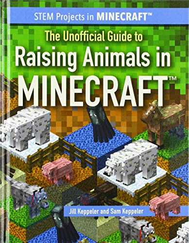 The Unofficial Guide to Raising Animals in Minecraft (STEM Projects in Minecraft)