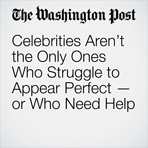 Celebrities Aren't the Only Ones Who Struggle to Appear Perfect — or Who Need Help copertina