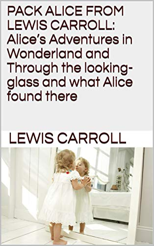 PACK ALICE FROM LEWIS CARROLL: Alice's Adventures in Wonderland and Through the looking-glass and what Alice found there (English Edition)