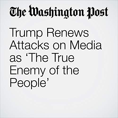 Trump Renews Attacks on Media as 'The True Enemy of the People' copertina