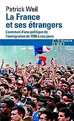 La France et ses étrangers - L'aventure d'une politique de l'immigration de 1938 à nos jours de Patrick Weil