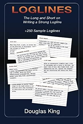 Loglines: The Long and Short on Writing Strong Loglines by Douglas King (2014-08-29)