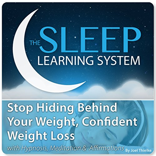 Stop Hiding Behind Your Weight, Confident Weight Loss with Hypnosis, Meditation, and Affirmations audiobook cover art