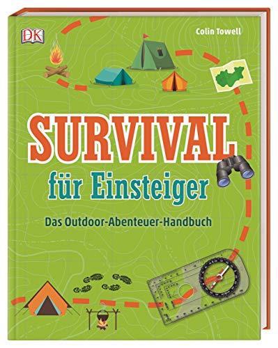 Survival für Einsteiger: Das Outdoor-Abenteuer-Handbuch