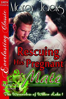 Rescuing His Pregnant Mate [The Werewolves of Willow Lake 1] (Siren Publishing Everlasting Classic ManLove) by [Marcy Jacks]
