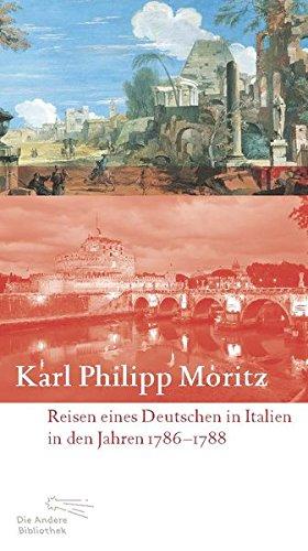 Reisen eines Deutschen in Italien in den Jahren 1786 bis 1788: Mit einem Essay bereichert von Jan Röhnert und Fotografien von Alexander Paul Englert (Die Andere Bibliothek, Band 337)
