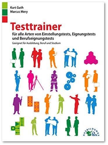 Testtrainer für alle Arten von Einstellungstests, Eignungstests und Berufeignungstests: Geeignet für Ausbildung, Beruf und Studium