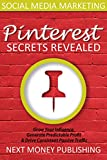 Social Media Marketing: Pinterest  Secrets Revealed (Grow Your Influence, Generate Predictable Profit & Drive Consistent Passive Traffic, Online Marketing Series Book 3)