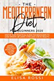 Mediterranean Diet For Beginners 2020: Step by Step Practical Guide For Beginners to Lose Weight, Be Long-Lived and Live in Health. Simple and Fast Recipes With a 21-Day Action Plan.