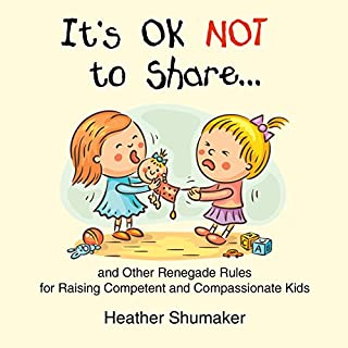 It's Ok Not to Share and Other Renegade Rules for Raising Competent and Compassionate Kids                   Written by:                                                                                                                                 Heather Shumaker                               Narrated by:                                                                                                                                 Laurel Lefkow                      Length: 10 hrs and 5 mins     1 rating     Overall 5.0