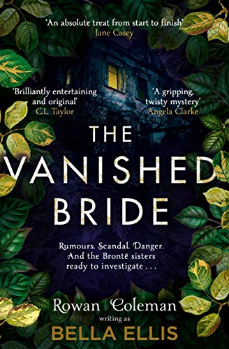 The Vanished Bride: Rumours. Scandal. Danger. The Brontë sisters are ready to investigate . . . (The Brontë Mysteries Book 1) (English Edition)