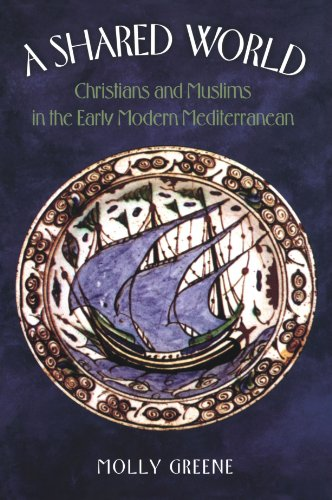 A Shared World: Christians and Muslims in the Early Modern Mediterranean (Jews, Christians, and Muslims from the Ancient