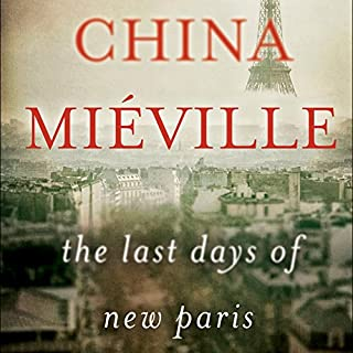 The Last Days of New Paris                   By:                                                                                                                                 China Miéville                               Narrated by:                                                                                                                                 Ralph Lister                      Length: 5 hrs and 38 mins     106 ratings     Overall 3.9