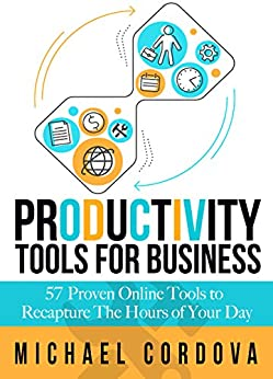 [Michael Cordova]のProductivity Tools for Business: 57 Proven Online Tools to Recapture the Hours of Your Day (English Edition)