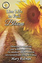 Live Life in Full Bloom: Devotions to transform your ordinary path from the mundane and the mayhem into extraordinary living with Christ. (Bloom Daily Devotional Series)