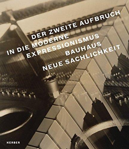 Der zweite Aufbruch in die Moderne: Expressionismus - Bauhaus - Neue Sachlichkeit