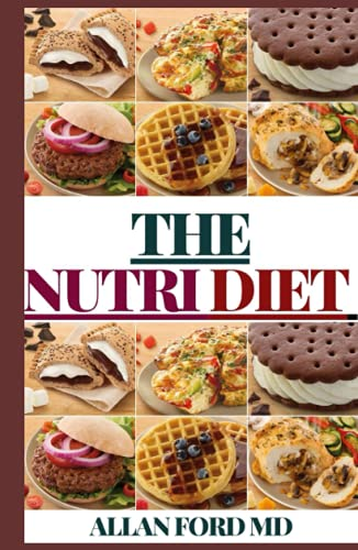THE NUTRI DIET: THE Ultimate Guide For Pеорlе Whо Want To Mаnаgе Thеіr Weight, Eаt Hеаlthіlу and Crеаtе Nеw Diet Hаbіtѕ