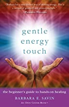 Gentle Energy Touch: The Beginner's Guide to Hands-On Healing (An Open Center Book)