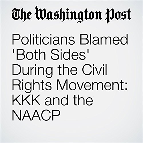 Politicians Blamed 'Both Sides' During the Civil Rights Movement: KKK and the NAACP copertina