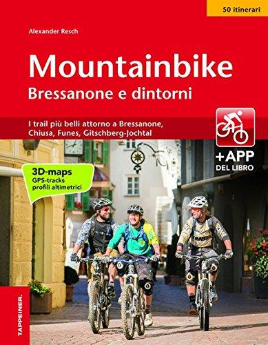 Mountainbike Bressanone e dintorni. I trail più belli attorno a Bressanone, Chiusa, Funes, Gitschberg-Jochtal. Ediz. illustrata
