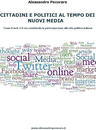 Cittadini e politici al tempo dei nuovi media. Come il web 2.0 sta cambiando la partecipazione alla vita politica italiana