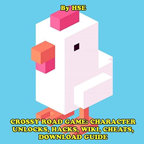 Crossy Road Game: Character Unlocks, Hacks, Wiki, Cheats, Download Guide audiobook cover art