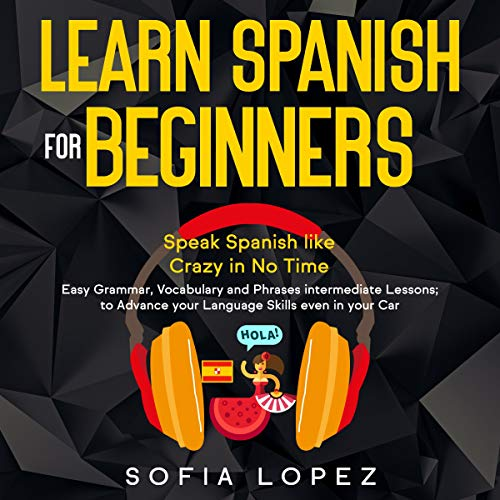 Learn Spanish for Beginners: Speak Spanish like Crazy in No Time cover art