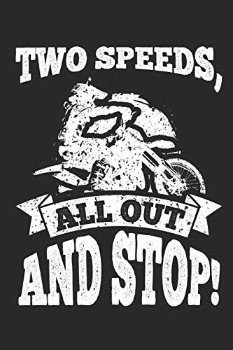 Two Speeds, All Out and Stop!: 120 Blank Lined Pages Softcover Notes Journal, College Ruled Composition Notebook, 6x9 Funny Dirt Bike Quote Design Cover (Dirt Bikes, Band 2)