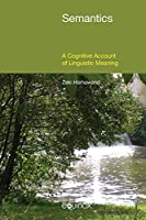 Semantics: A Cognitive Account of Linguistic Meaning