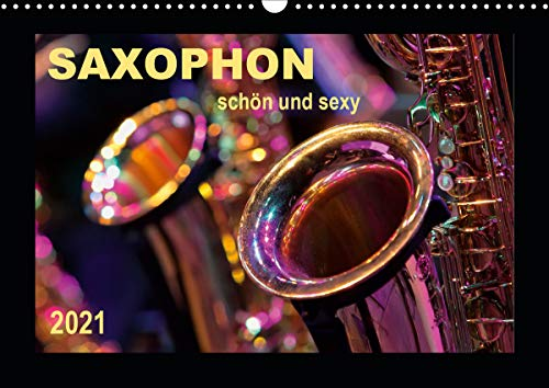 Saxophon - schön und sexy (Wandkalender 2021 DIN A3 quer)