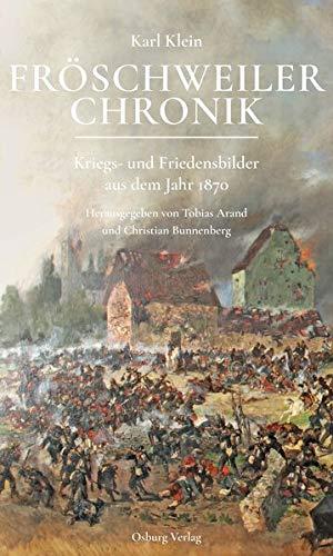 Fröschweiler Chronik: Kriegs- und Friedensbilder aus dem Jahr 1870