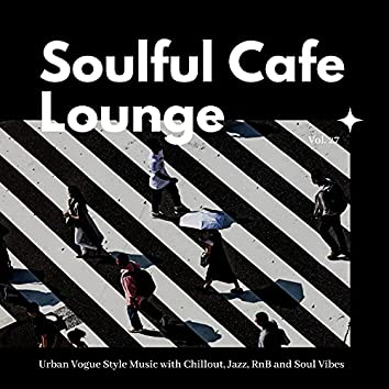 Soulful Cafe Lounge - Urban Vogue Style Music With Chillout, Jazz, RnB And Soul Vibes. Vol. 27